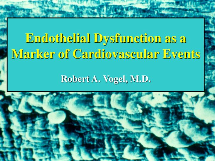 Endothelial Dysfunction as a Marker of Cardiovascular Events