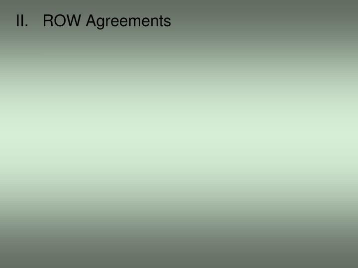 II.ROW Agreements
