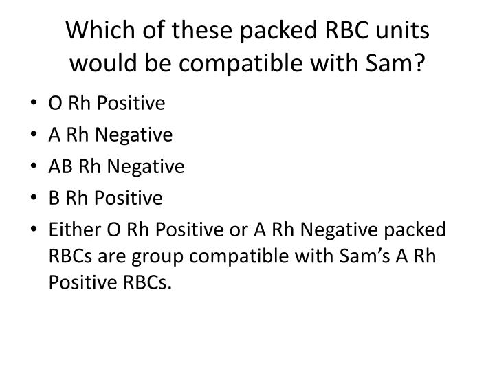 Which of these packed RBC units would be compatible with Sam?