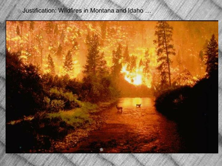 Justification: Wildfires in Montana and Idaho …