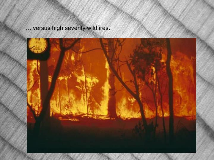 … versus high severity wildfires.