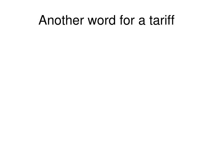 Another word for a tariff