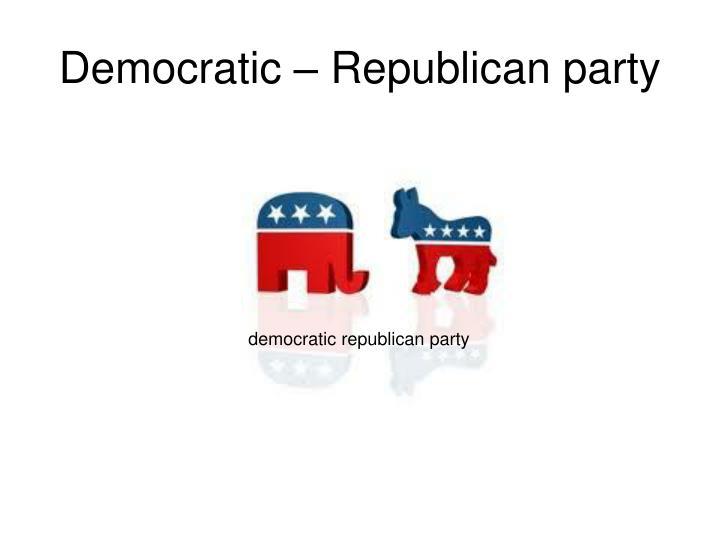 Democratic – Republican party