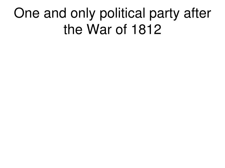 One and only political party after the War of 1812