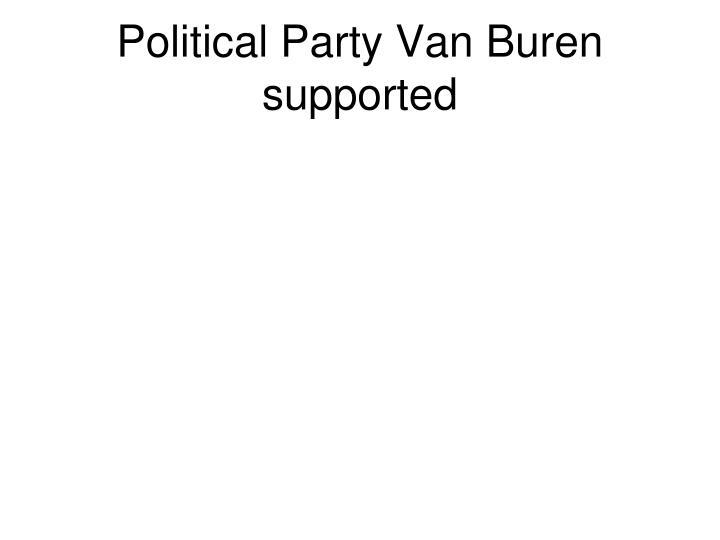 Political Party Van Buren supported