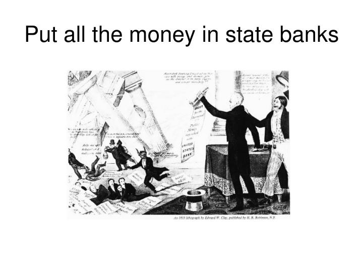 Put all the money in state banks