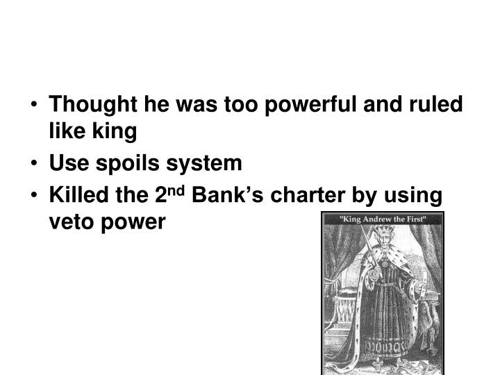 Thought he was too powerful and ruled like king