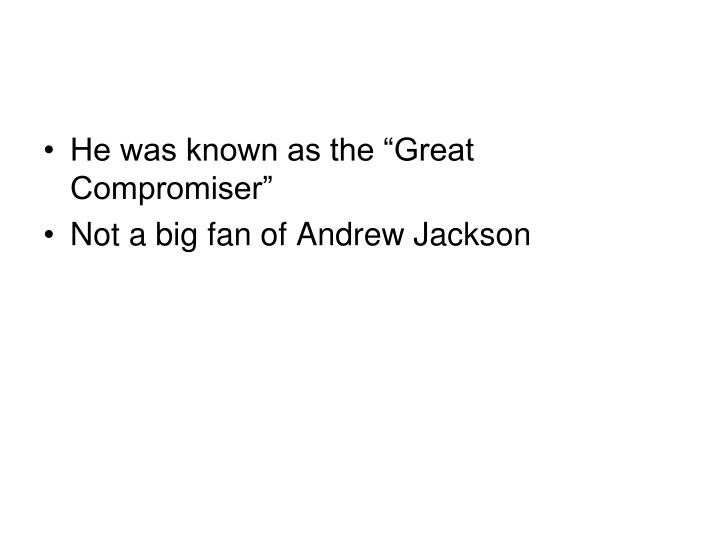 """He was known as the """"Great Compromiser"""""""