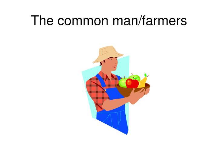 The common man/farmers