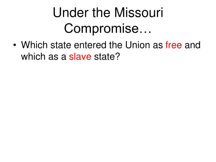 Under the Missouri Compromise…