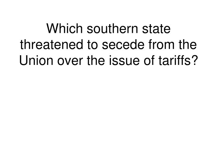 Which southern state threatened to secede from the Union over the issue of tariffs?