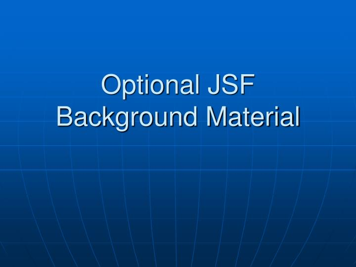 Optional jsf background material