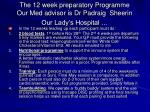 the 12 week preparatory programme our med advisor is dr padraig sheerin our lady s hospital
