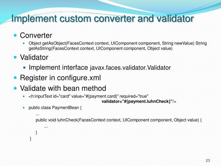 Implement custom converter and validator