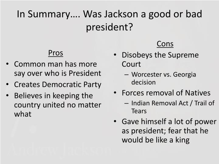 In Summary…. Was Jackson a good or bad president?