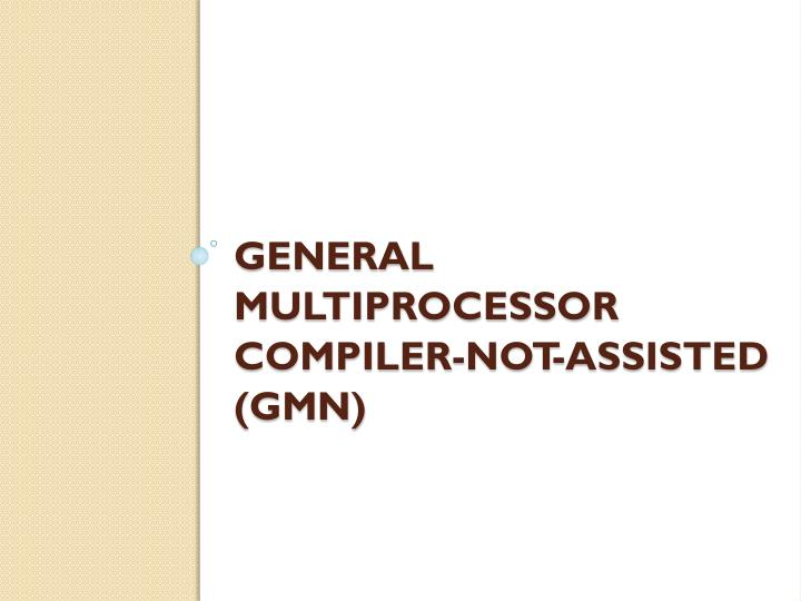 General Multiprocessor Compiler-Not-assisted