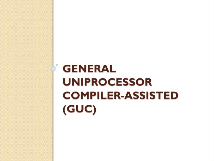 General Uniprocessor Compiler-assisted