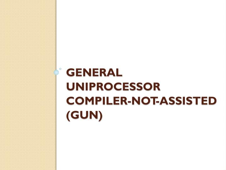 General Uniprocessor Compiler-Not-assisted