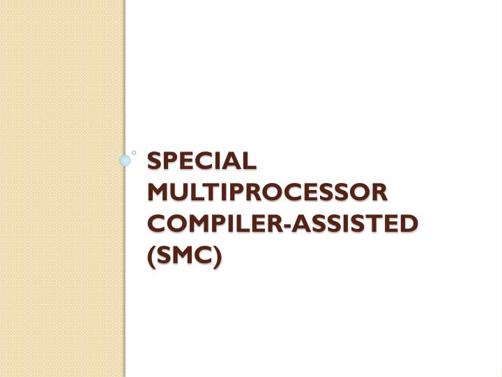 Special Multiprocessor Compiler-assisted