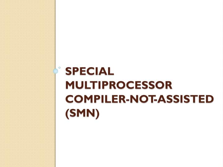 Special multiprocessor Compiler-not-assisted
