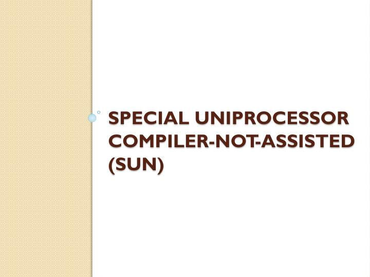 Special Uniprocessor compiler-not-assisted