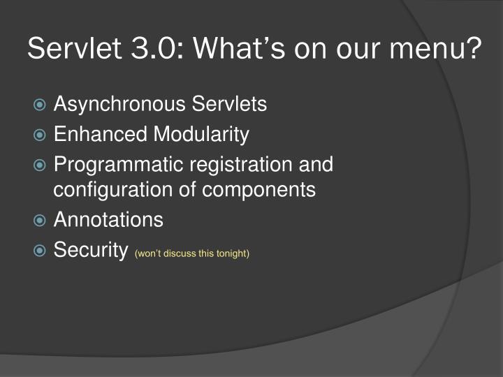 Servlet 3.0: What's on our menu?