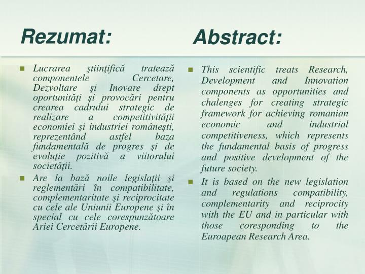 Lucrarea ştiinţifică tratează componentele Cercetare, Dezvoltare şi Inovare drept oportunităţi şi provocări pentru crearea cadrului strategic de realizare a competitivităţii economiei şi industriei româneşti, reprezentând astfel baza fundamentală de progres şi de evoluţie pozitivă a viitorului societăţii.