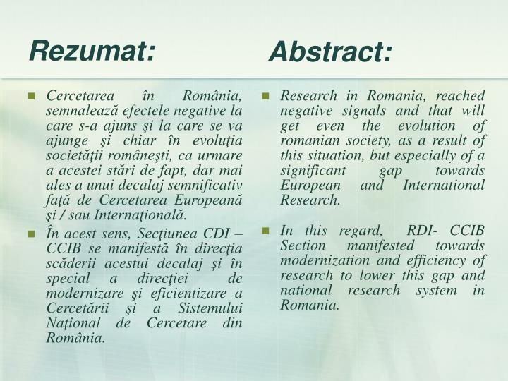 Cercetarea în România, semnalează efectele negative la care s-a ajuns şi la care se va ajunge şi chiar în evoluţia societăţii româneşti, ca urmare a acestei stări de fapt, dar mai ales a unui decalaj semnificativ faţă de Cercetarea Europeană şi / sau Internaţională.