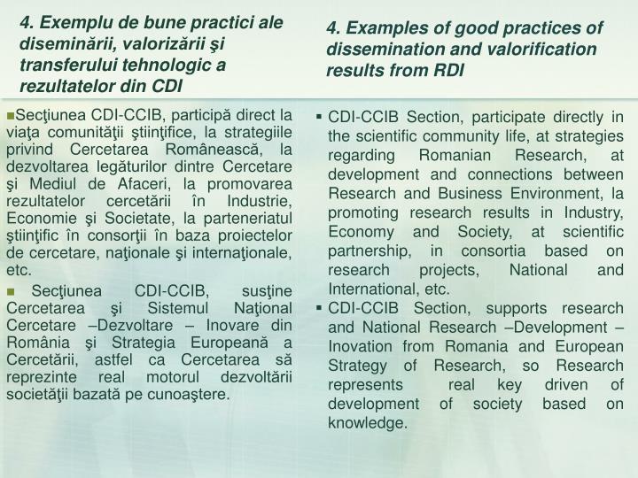 Secţiunea CDI-CCIB, participă direct la viaţa comunităţii ştiinţifice, la strategiile privind Cercetarea Românească, la dezvoltarea legăturilor dintre Cercetare şi Mediul de Afaceri, la promovarea rezultatelor cercetării în Industrie, Economie şi Societate, la parteneriatul ştiinţific în consorţii în baza proiectelor de cercetare, naţionale şi internaţionale, etc.