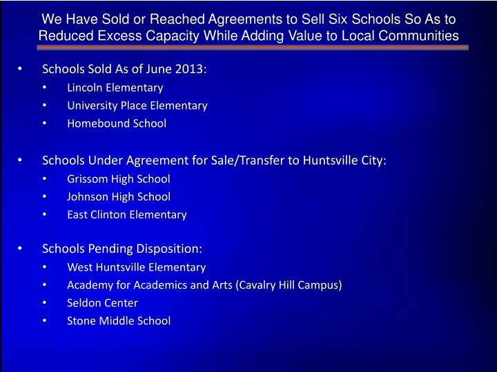 We Have Sold or Reached Agreements to Sell Six Schools So As to Reduced Excess Capacity While Adding Value to Local Communities