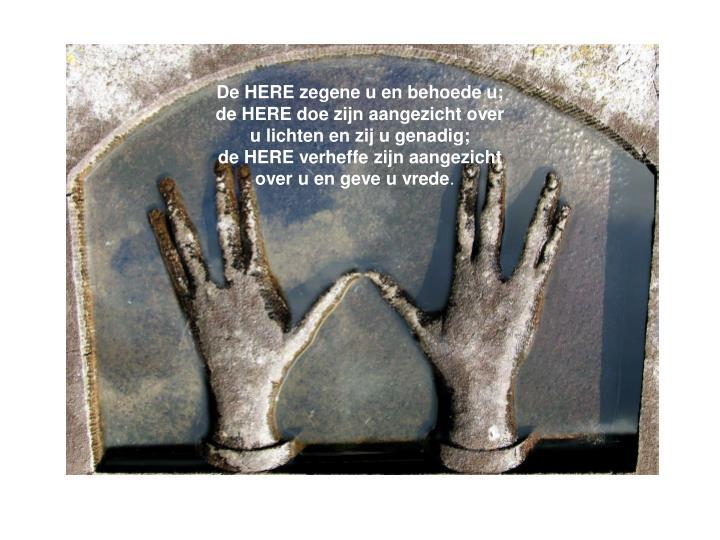 De HERE zegene u en behoede u;
