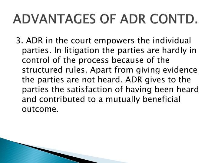 ADVANTAGES OF ADR CONTD.