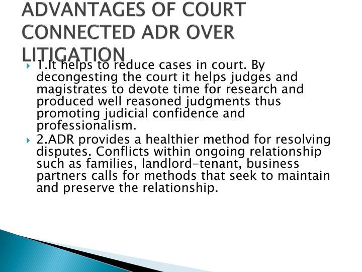 ADVANTAGES OF COURT CONNECTED ADR OVER LITIGATION