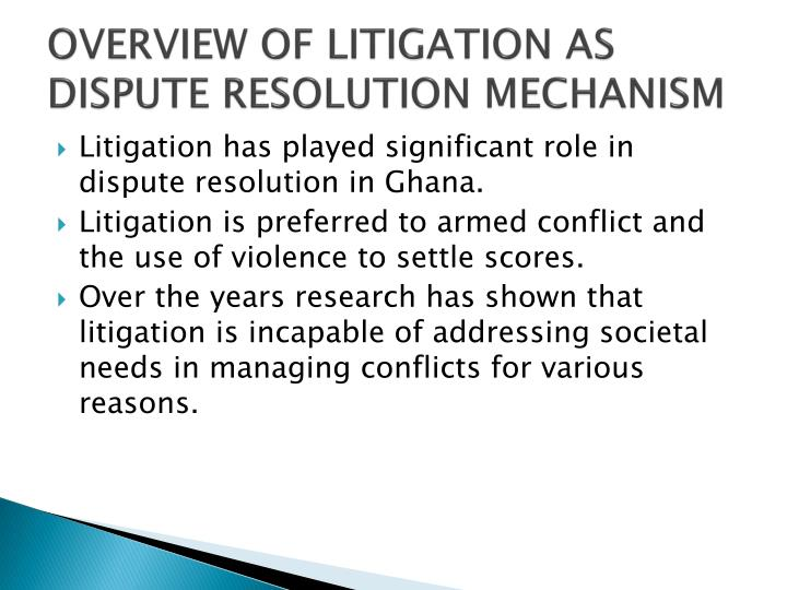 OVERVIEW OF LITIGATION AS DISPUTE RESOLUTION MECHANISM