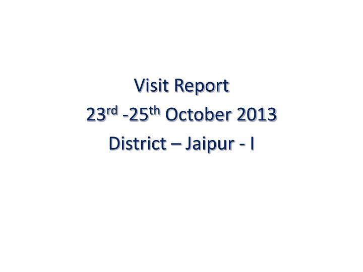 Visit report 23 rd 25 th october 2013 district jaipur i