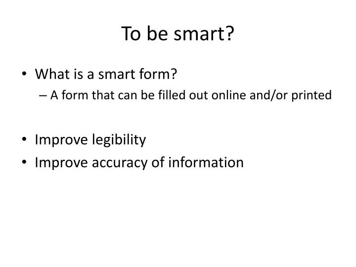 To be smart?