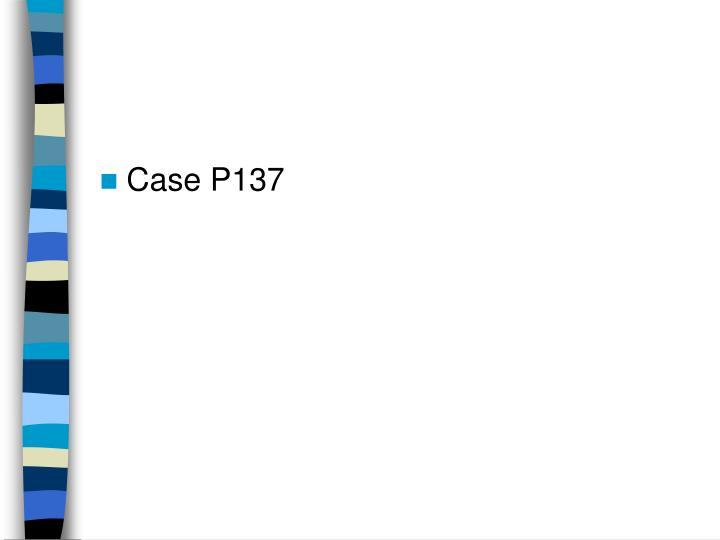 Case P137