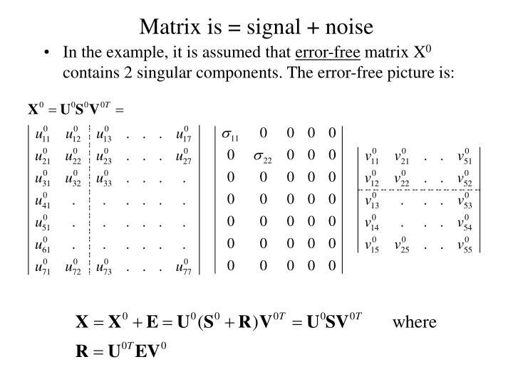 Matrix is = signal + noise