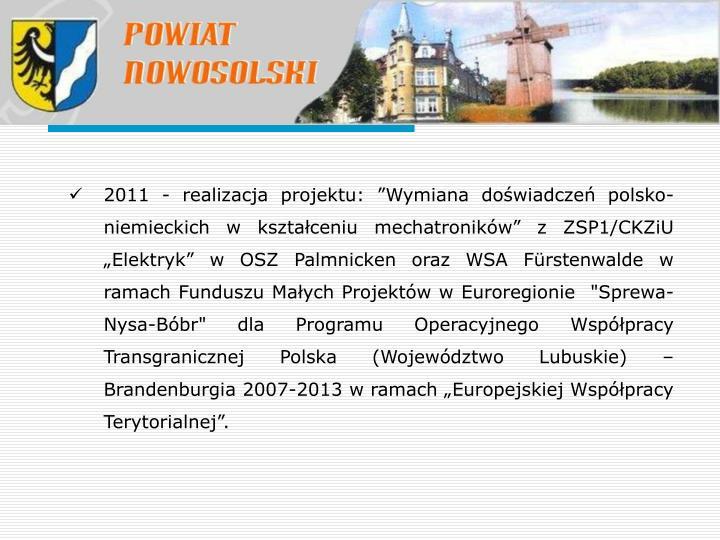 """2011 - realizacja projektu: """"Wymiana doświadczeń polsko-niemieckich w kształceniu mechatroników"""" z ZSP1/CKZiU """"Elektryk"""" w OSZ Palmnicken oraz WSA Fürstenwalde w ramach Funduszu Małych Projektów"""