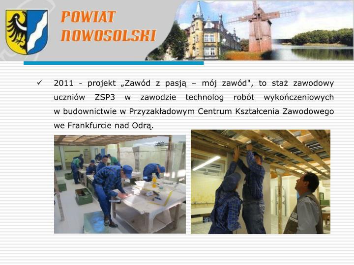 """2011 - projekt """"Zawód z pasją – mój zawód"""", to staż zawodowy uczniów ZSP3 w zawodzie technolog robót wykończeniowych"""
