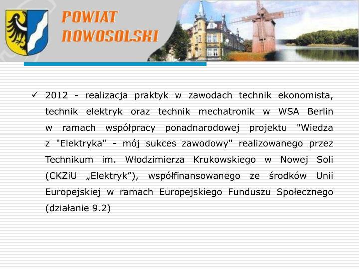 2012 - realizacja praktyk w zawodach technik ekonomista, technik elektryk oraz technik mechatronik w WSA Berlin
