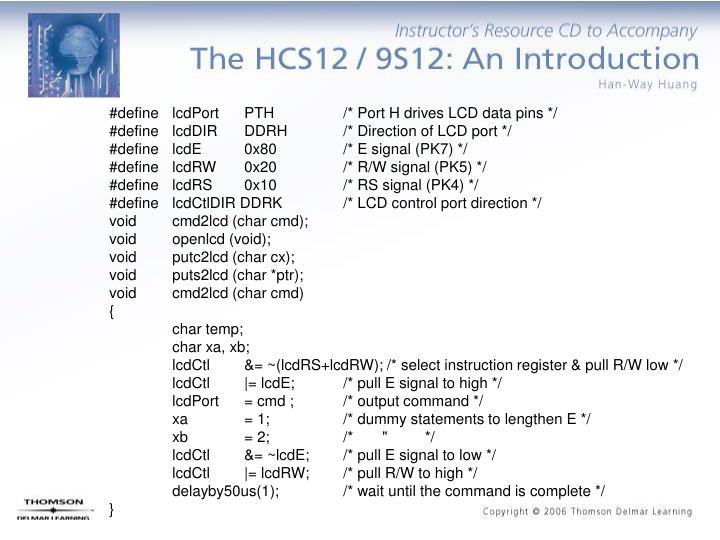 #define  lcdPortPTH      /* Port H drives LCD data pins */