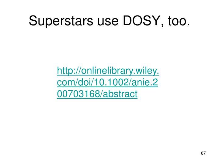 Superstars use DOSY, too.