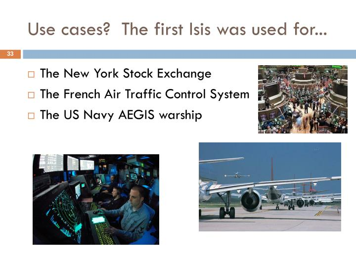 Use cases?  The first Isis was used for...