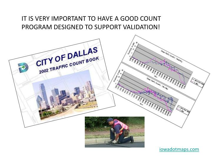 IT IS VERY IMPORTANT TO HAVE A GOOD COUNT PROGRAM DESIGNED TO SUPPORT VALIDATION!