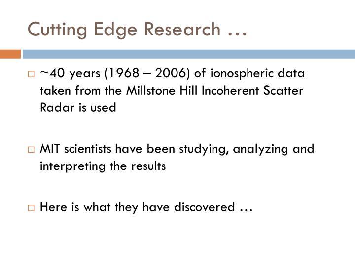 Cutting Edge Research …