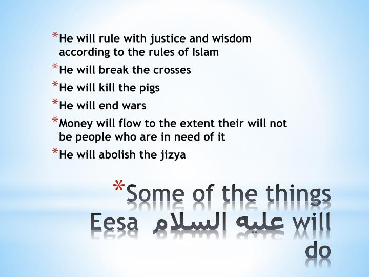 He will rule with justice and wisdom according to the rules of Islam