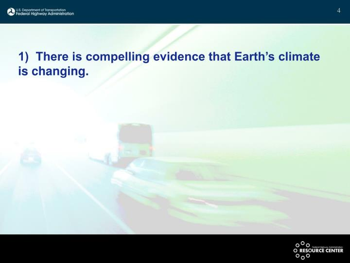 1)  There is compelling evidence that Earth's climate is changing.