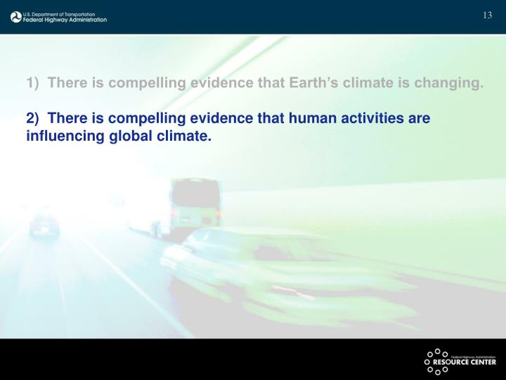 There is compelling evidence that Earth's climate is changing.
