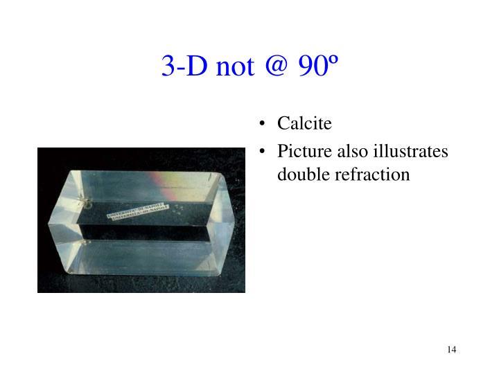 3-D not @ 90